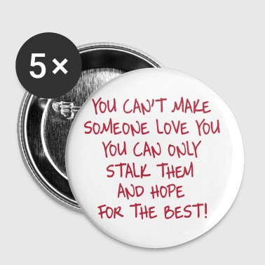 You can't make someone love you you can only stalk - Badge petit 25 mm