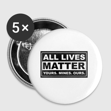 All Lives Matter all lives matter yours. mines. ours. - Buttons small 25 mm