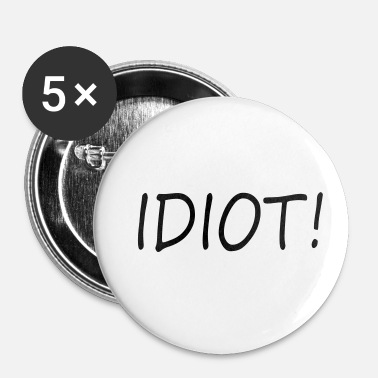Idiot idiot - Små knappar 25 mm
