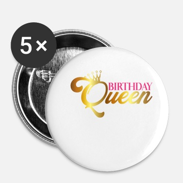 Birthday Birthday Queen - Birthday Queen - Girl - Spilla piccola 25 mm