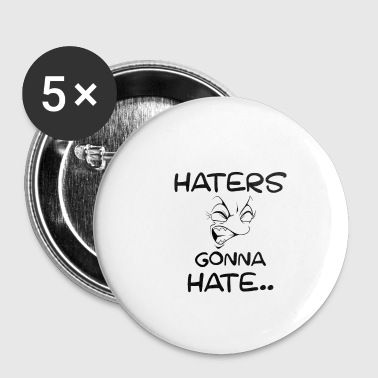 Haters gonna hate .. - Buttons small 25 mm