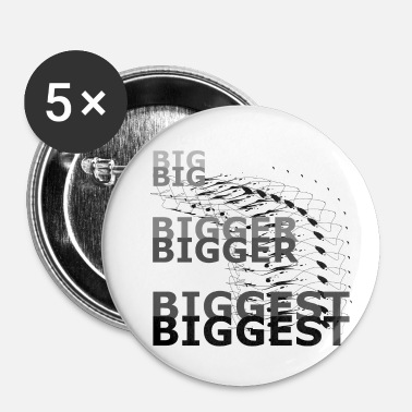Big Big Bigger Biggest Big Bigger Plus grand - Badge petit 25 mm