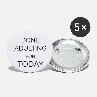 done adulting for today quote - Small Buttons