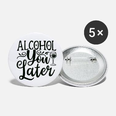 Adios Adios Alcohol You Later - Chapas pequeñas