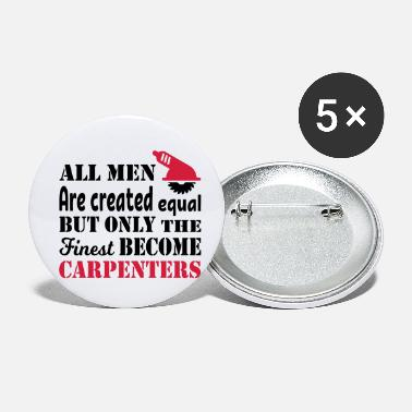 All Men Are Created The Carpenter - Small Buttons