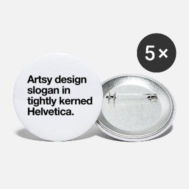 Artsy Artsy Design Slogan in Tightly Kerned Helvetica - Small Buttons