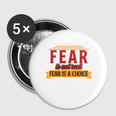 Fear is not real, fear is a choice! - Buttons klein 25 mm