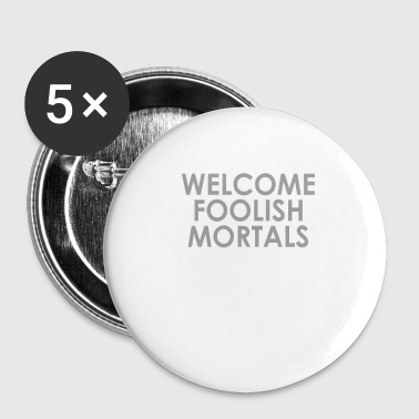 Welcome foolish mortals - Buttons small 25 mm