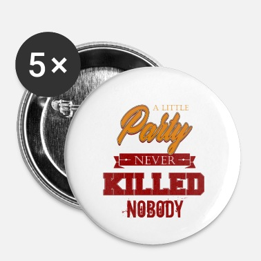 Hilarious Söpö Party Lover / Killed Nobody / Hilarious Quotes - Rintamerkit pienet 25 mm