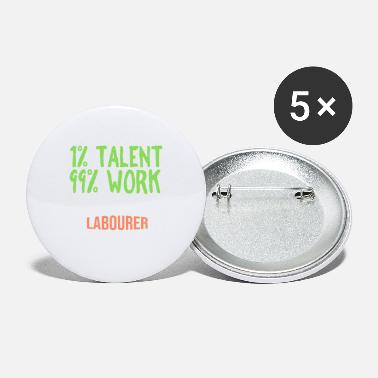 Labour 1% talent 99% work worker - Small Buttons