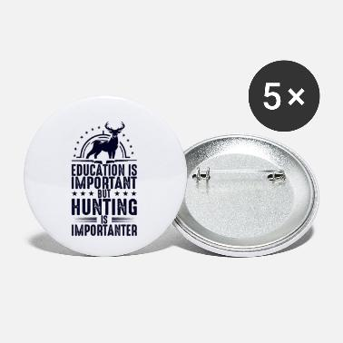 Education is important, but hunting is important - Small Buttons