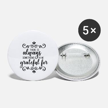 Be There Is Always Something To Be Grateful For Gesch - Buttons klein