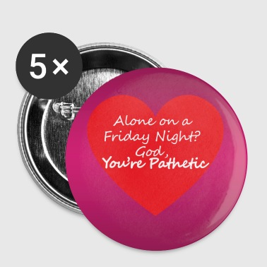 Valentines - Alone on a Friday Night? - Buttons small 25 mm