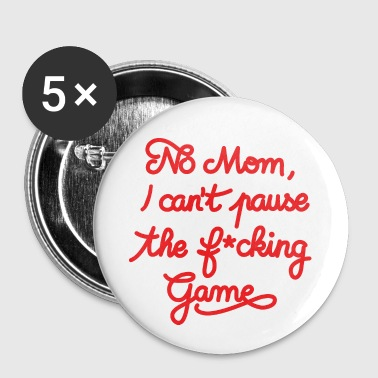 NO MOM I CAN'T PAUSE THE F* GAME! CS:GO - Badge petit 25 mm