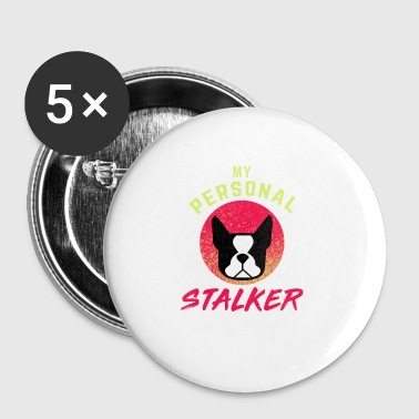 My Own Personal Stalker Dog - Badge petit 25 mm
