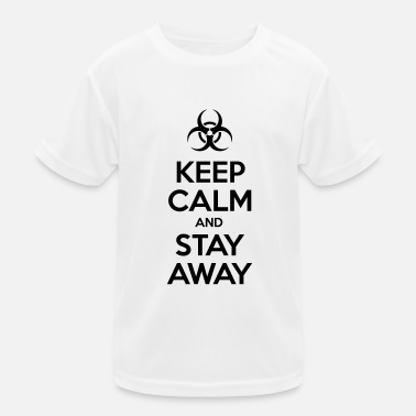 KEEP CALM AND STAY AWAY - Kids Functional T-Shirt