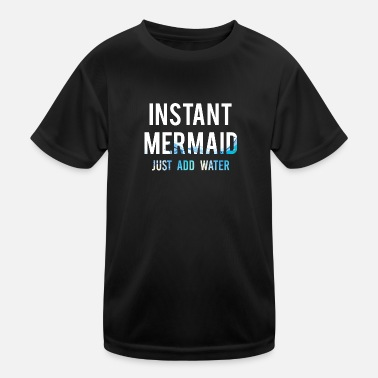 Water Mermaid / Mermaid: Instant Mermaid. Just Add Wat - Functioneel T-shirt voor kinderen