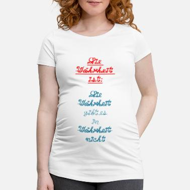 Truth The truth is truth is in truth ... - Maternity T-Shirt