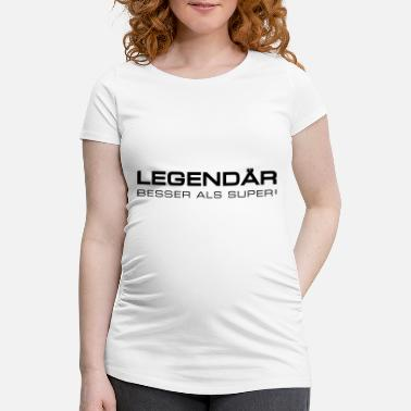 Legendarisk legendarisk - legendarisk - Gravid T-shirt