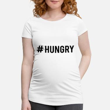 Hungry #HUNGRY - Maternity T-Shirt