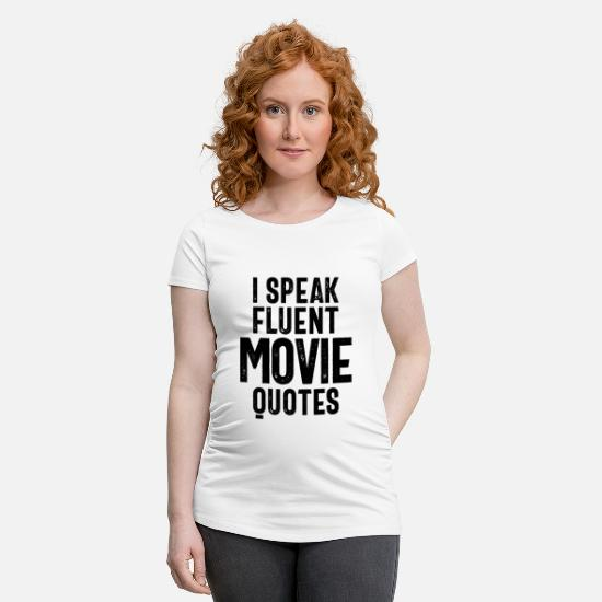 Movie T-Shirts - Movie Lover Gifts I Speak Fluent Movie Quotes - Maternity T-Shirt white