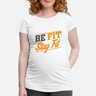 Fitness Be Fit stay fit - Maternity T-Shirt