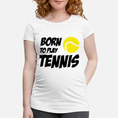 Born Born to play Tennis - Maglietta premaman