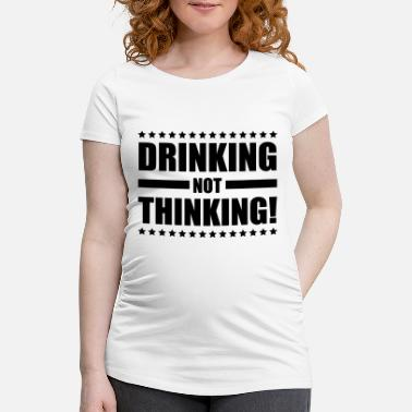 Beer drinking_not_thinking_ge1 - Maternity T-Shirt