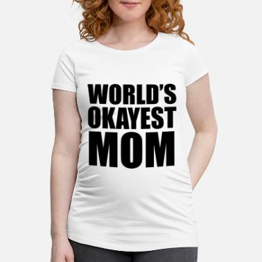 Worlds Okayest Mom Best Mom in the World - Maternity T-Shirt