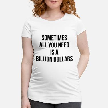 Trillion Sometimes you only need one trillion dollars - Maternity T-Shirt