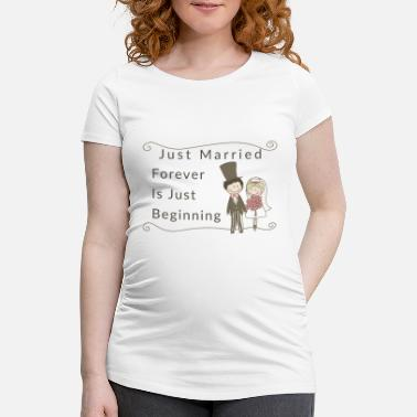 Just Just Married Forever Is Just Beginning - Maternity T-Shirt