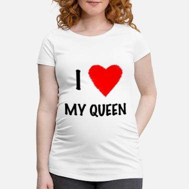 I Love The Queen I Love My Queen - Maternity T-Shirt