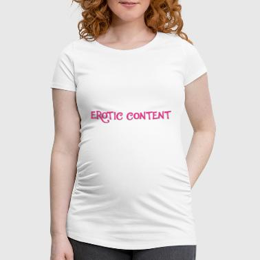 Erotic content - Women's Pregnancy T-Shirt