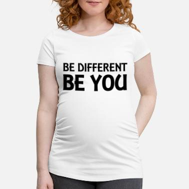 Be You Be different - be you - Zwangerschaps T-shirt
