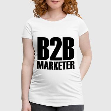 B2B - Marketer - The business professional in Marketing - Women's Pregnancy T-Shirt
