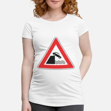 Traffic Road sign car can fall to water - Maternity T-Shirt