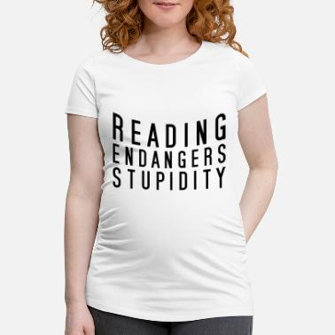 Truth reading endangers stupidity - Maternity T-Shirt