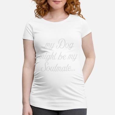 Springer My Dog might be my soulmate - Frauen Schwangerschafts-T-Shirt
