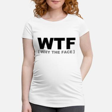 Modern WTF - why the face - Maglietta premaman