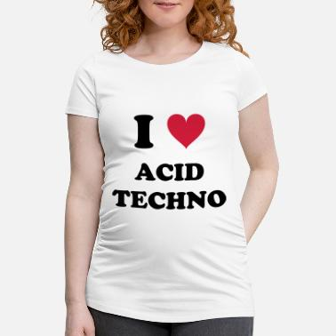 Acid Techno I LOVE ACID TECHNO - Frauen Schwangerschafts-T-Shirt