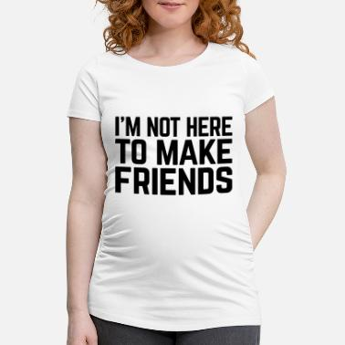 Funny Quotes Make Friends Funny Quote - Schwangerschafts-T-Shirt