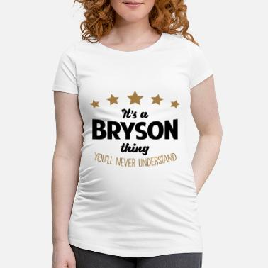 Bryson It's a bryson name thing stars never unde - Maternity T-Shirt