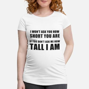 Girl Funny Quote Tall Big Man Woman Person Gift - Maternity T-Shirt