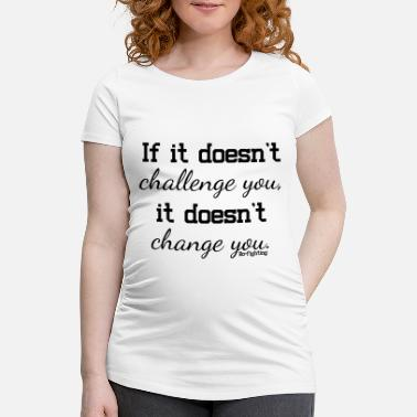 Doe Motivation does not challenge, does not change - Women's Pregnancy T-Shirt