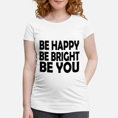 Bright be bright be you - Maternity T-Shirt