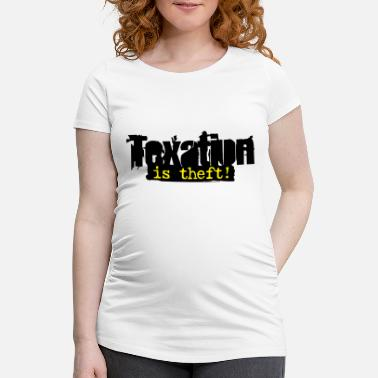 Theft Taxation is Theft - Schwangerschafts-T-Shirt