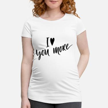 iloveyoumore - Maternity T-Shirt