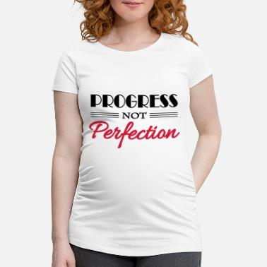 Provocation Progress not perfection - Maternity T-Shirt