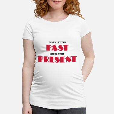 Dont Dream Your Life - Live Your Dreams Don't let the past steal your present - T-shirt de grossesse