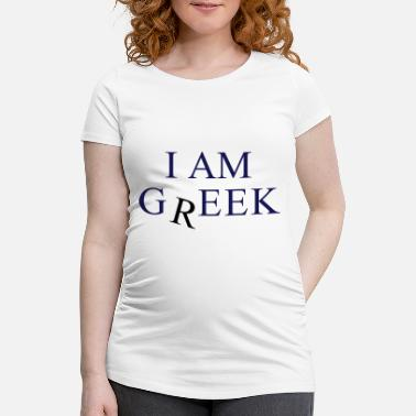 Funny Greece I am Greek - Maternity T-Shirt